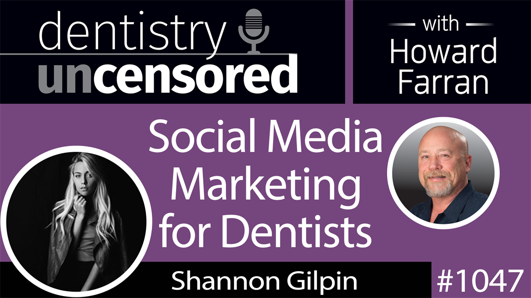 1047 Social Media Marketing for Dentists with Shannon Gilpin of Nonnahs Marketing : Dentistry Uncensored with Howard Farran