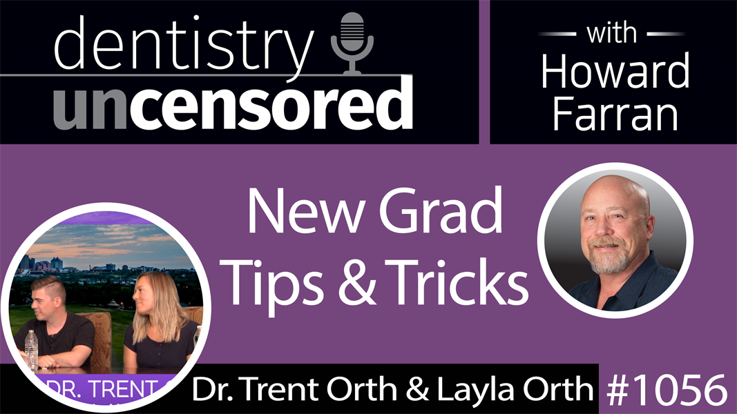 1056 New Grad Tips & Tricks with Dr. Trent Orth & Layla Orth : Dentistry Uncensored with Howard Farran