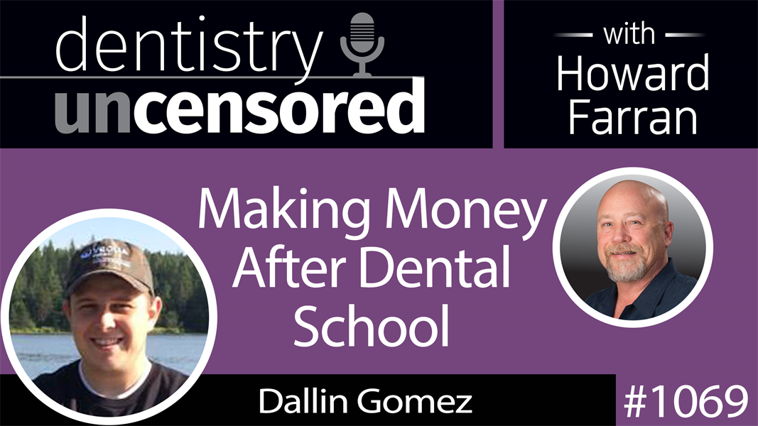 1069 Making Money After Dental School with Dallin Gomez : Dentistry Uncensored with Howard Farran