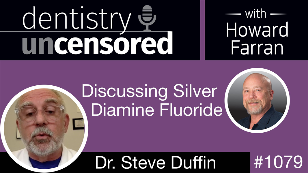 1079 Discussing Silver Diamine Flouride with Steve Duffin: Dentistry Uncensored with Howard Farran