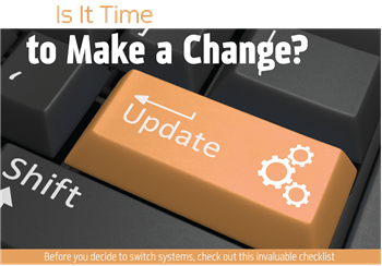 Is It Time to Make a Change? Before you decide to switch systems, check out this invaluable checklist.