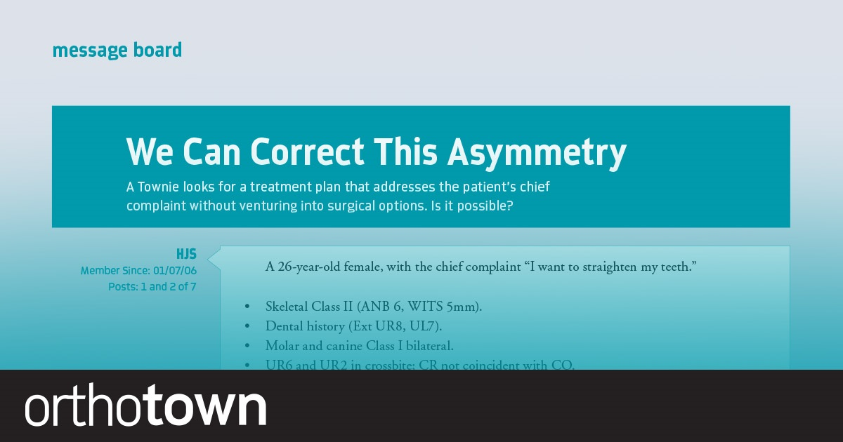 We Can Correct This Asymmetry A Townie looks for a treatment plan that addresses the patient's chief complaint without venturing into surgical options. Is it possible?