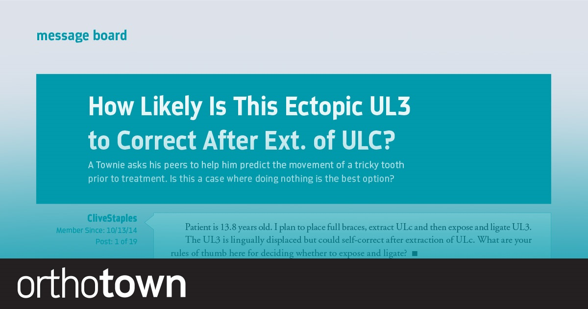 How Likely Is This Ectopic UL3  to Correct After EXT of ULC? A Townie asks his peers to help predict the movement of a tricky tooth prior to treatment. Is this a case where doing nothing is the best option?
