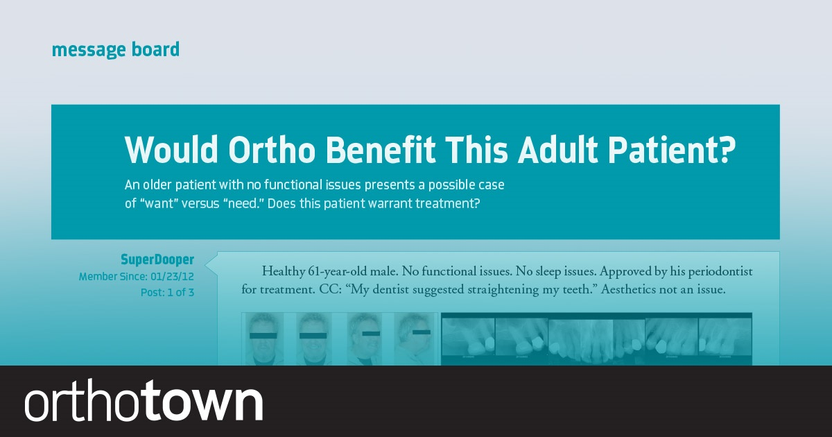 "Would Ortho Benefit This Adult Patient? An older patient with no functional issues presents a possible case of ""want"" versus ""need."" Does this patient warrant treatment?"