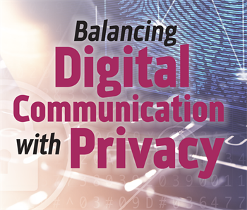 Balancing Digital Communication with Privacy Today's orthodontic market offers many easy-to-implement software communication tools that can have exponentially powerful results by increasing an office's contact with prospective and existing patients through text, social media and more. Craig Scholz of Ortho2 shares how it's possible to incorporate them into your practice while maintaining HIPAA compliance and patient safety.
