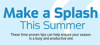 Make a Splash This Summer by Melissa Herbinko Professional relations coordinator Melissa Herbinko shares time-tested tips and suggestions designed to help any orthodontic practice increase its patient count through in-office, in-person and social media promotions.