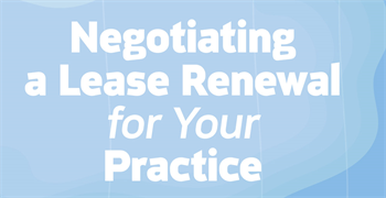 Continuing Education: Negotiating a Lease  Renewal for Your Practice Jeff Grandfield and Dale Willerton of The Lease Coach discuss the do's and don'ts of renewing a lease for your practice.