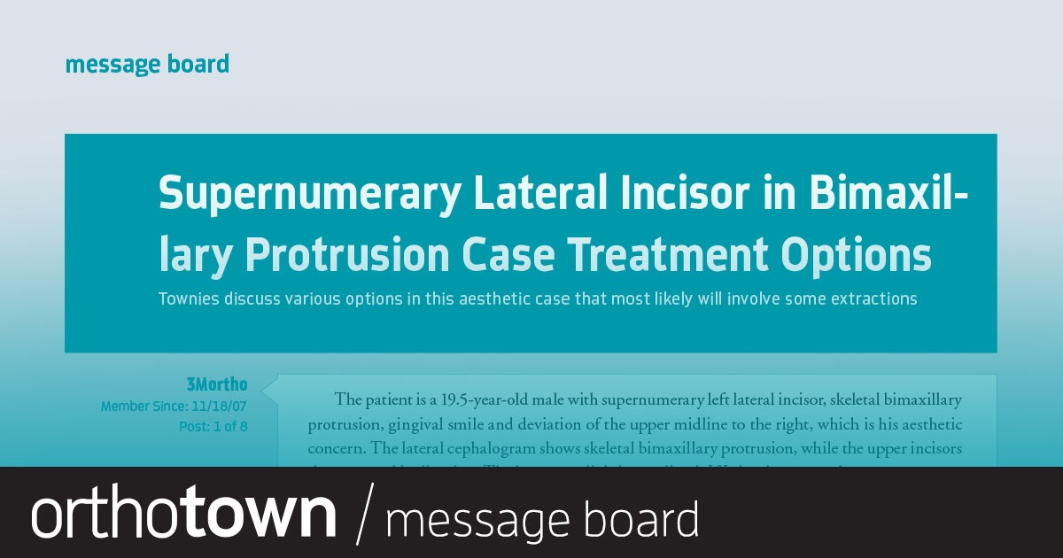 Supernumerary Lateral Incisor in Bimaxillary Protrusion Case Treatment Options Townies discuss various options in this aesthetic case that most likely will involve some extractions.