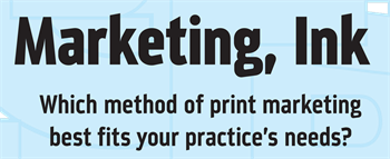 Marketing, Ink Postcards, local directories, magazines, newspapers, mailers … there are plenty of ways to try to reach new patients, but which make the best fit for your practice? Marketing expert Brandie Lamprou explains the strengths and drawbacks of several of the most popular options in print marketing.