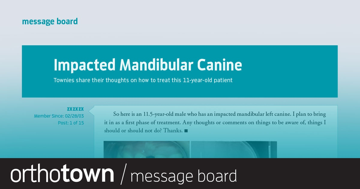 Impacted Mandibular Canine Townies share their thoughts on how to treat this 11-year-old patient.