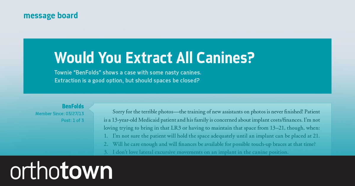 """Would You Extract All Canines? Townie """"BenFolds"""" shares a case with some nasty canines. Extraction is a good option, but should spaces be closed?"""