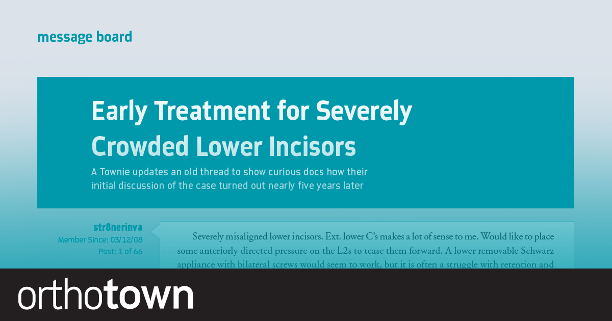 Early Treatment for Severely Crowded Lower Incisors A Townie updates an old thread to show curious docs how their inital discussion of the case turned out nearly five years later.